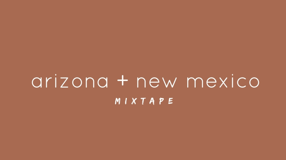 Mixtape: Arizona + NewMexico